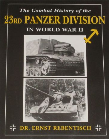 The Combat History of the 23rd Panzer Division in World War II, by Dr. E. Rebentisch